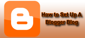 How To Set Up A Blogger Blog