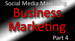 Business Marketing Classes Part 4 - Social Media Marketing