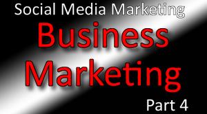 Business Marketing Classes Part 4 - Social Media Marketing