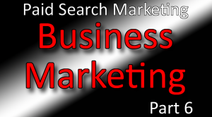 Business Marketing Classes Part 6 Paid Search Engine Marketing PPC