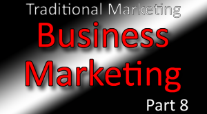 Business Marketing Classes Part 8 - Traditional Marketing